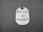 BELIEVE IN YOURSELF Pewter Charm - 3/4 x 1 inch Pewter Dog Tag Style Charm