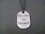 BELIEVE IN YOURSELF Necklace  - Pewter Dog Tag Style pendant priced with Gunmetal Chain