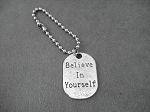 BELIEVE IN YOURSELF Key Chain / Bag Tag - Choose 4 inch Ball Chain or Round Key Ring