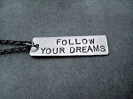 FOLLOW YOUR DREAMS Necklace - 3/8 x 1 1/.4 inch Hand Hammered Nickel silver Pendant priced with Gunmetal chain