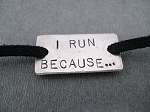 I RUN BECAUSE... WRAP BRACELET / SHOE LACE PLATE - Nickel silver pendant with 36 inch micro fiber suede - Choose Your Color!