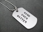 MIND OVER MATTER DOG TAG Necklace - Lightweight Aluminum Dog Tag priced with Stainless Steel Ball Chain