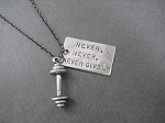 NEVER, NEVER, NEVER GIVE UP with BARBELL Necklace - Nickel pendant with Pewter Barbell Charm priced with Gunmetal Chain
