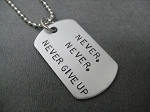 NEVER, NEVER, NEVER GIVE UP DOG TAG Necklace - Lightweight Aluminum Dog Tag priced with Stainless Steel Ball Chain