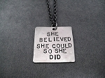 SHE BELIEVED SHE COULD SO SHE DID - Nickel pendant priced with Gunmetal chain