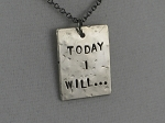 TODAY I WILL...Necklace 3/4 x 1 inch Nickel Silver pendant on Gunmetal Chain
